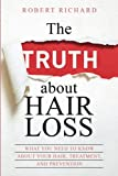 The TRUTH about Hair Loss: What You Need to Know about Your Hair, Treatment, and Prevention (Hair Loss Cure, Alopecia, Mpb, Male Pattern Boldness, Hair Loss Treatment)