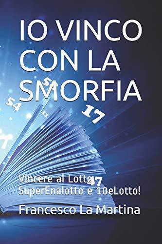 IO VINCO CON LA SMORFIA: Nuovo metodo per Vincere al Lotto, SuperEnalotto e 10eLotto!