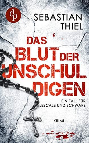 Das Blut der Unschuldigen: Ein Fall für Lescale und Schwarz von [Sebastian Thiel]