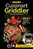 Cooking with the Cuisinart Griddler: The 5-in-1 Nonstick Electric Grill Pan Accessories Cookbook for Tasty Backyard Griddle Recipes: Best Gourmet ... Flat-Top Flavor (Griddle Cooking) (Volume 1)