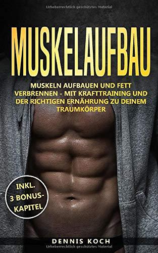 Muskelaufbau: Muskeln aufbauen und Fett verbrennen - Mit Krafttraining und der richtigen Ernährung zu deinem...