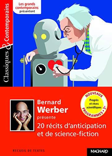 Bernard Werber présente 20 récits d'anticipation et de science-fiction - Classiques et Contemporains: Progrès et rêves scientifiques (2016)