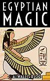 Egyptian Magic: E. A. Wallis Budge (Classics,American Literature, United States...
