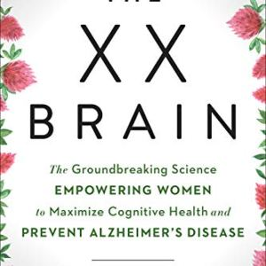 The XX Brain: The Groundbreaking Science Empowering Women to Maximize Cognitive Health and Prevent Alzheimer's Disease 38