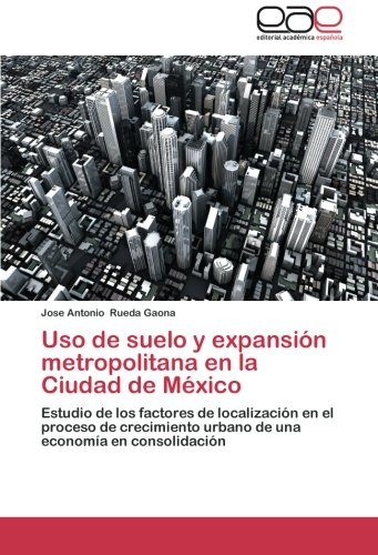 USO de Suelo y Expansion Metropolitana En La Ciudad de Mexico