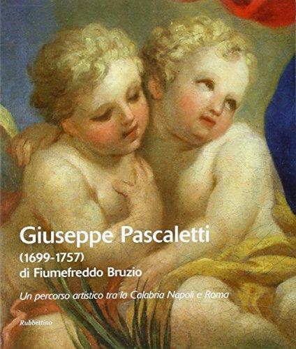 Giuseppe Pascaletti di Fiumefreddo Bruzio (1699-1757). Un percorso artistico tra la Calabria, Napoli e Roma. Catalogo della mostra (Lamezia Terme, 2007-2008). Ediz. illustrata