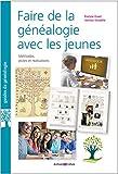 Faire de la généalogie avec les jeunes: Méthodes, pistes et réalisations