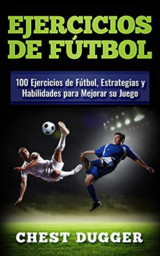 Ejercicios-de-futbol-100-Ejercicios-de-Futbol-Estrategias-y-Habilidades-para-Mejorar-su-JuegoVersion-Kindle