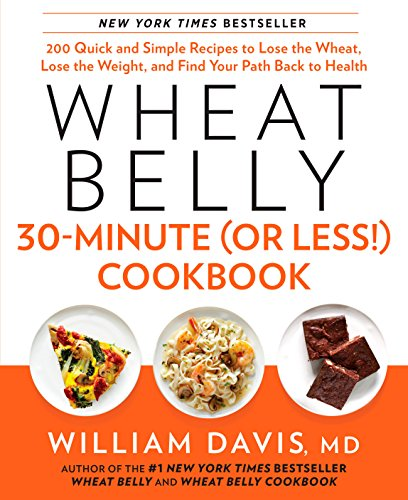 Wheat Belly 30-Minute (Or Less!) Cookbook: 200 Quick and Simple Recipes to Lose the Wheat, Lose the Weight, and Find Your Path Back to Health 1