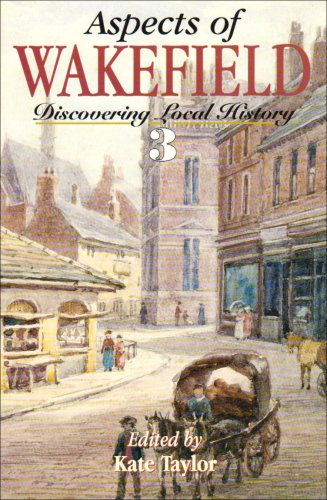 Aspects of Wakefield: v.3: Discovering Local History: Vol 3 (Aspects series)