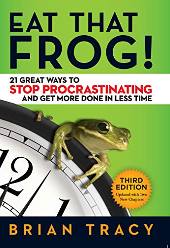 Eat That Frog!: 21 Great Ways to Stop Procrastinating and...