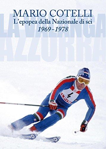 L'epopea della Nazionale di sci 1969-1978. La Valanga Azzurra