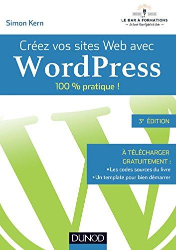 Créez vos sites Web avec WordPress - 100% pratique !: 100% pratique !