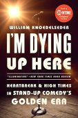 I'm dying up here: heartbreak and high times in stand-up comedy's golden era (english edition)