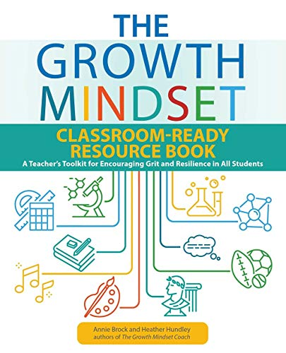The Growth Mindset Classroom-Ready Resource Book: A Teacher's Toolkit for Encouraging Grit and Resilience in All Students (Growth Mindset for Teachers)