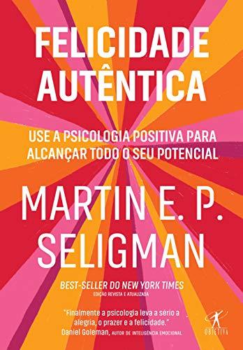 Felicidad auténtica (nueva edición): utilice la psicología positiva para alcanzar su máximo potencial