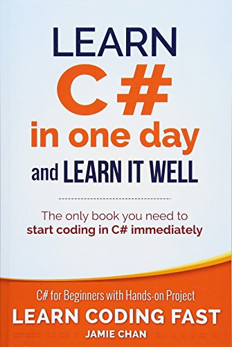 Learn C# in One Day and Learn It Well: C# for Beginners with Hands-on Project (Learn Coding Fast wit