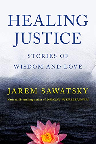 Healing Justice: Stories of Wisdom and Love (How to Die Smiling Book 3) by [Jarem Sawatsky]