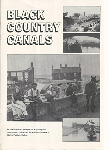 Black Country Canals: A miscellany of old photographs, engravings and posters drawn mainly from the archives of the Black Country Museum, Dudley.
