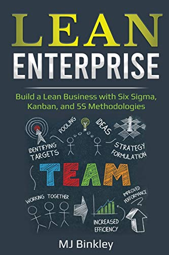 Lean Enterprise: Build a Lean Business with Six Sigma, Kanban, and 5S Methodologies