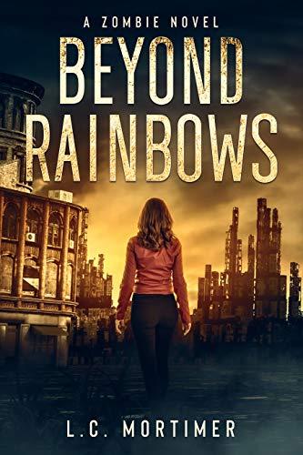 Beyond Rainbows: A Zombie Novel by [L.C. Mortimer]