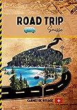 Road Trip Suisse: Carnet de voyage de roadtrippers pour préparer et...
