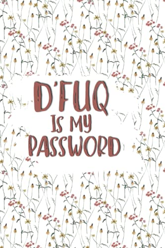 D'Fuq Is My Password: Password Book Log Book A-Z Alphabetical Pocket Size WIth 120 Pages, Simple Floral Cover 6' x 9'