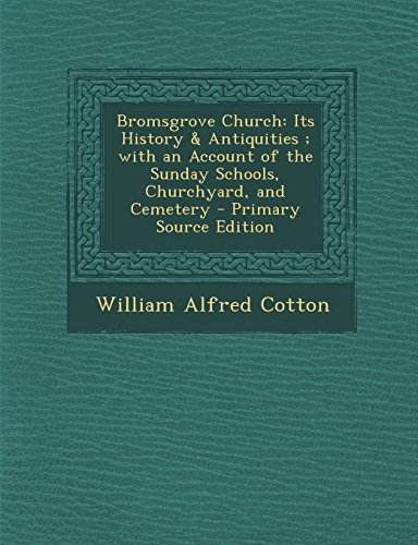 Bromsgrove Church: Its History & Antiquities ; with an Account of the Sunday Schools, Churchyard, and Cemetery