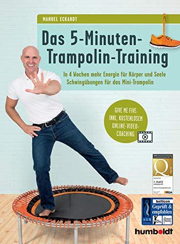 Das 5-Minuten-Trampolin-Training: In 4 Wochen mehr Energie für Körper und Seele, Schwingübungen für das...
