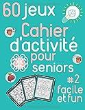 Cahier d'activité pour seniors #2 facile et fun 60 jeux: Livre d'activité pour senior -...