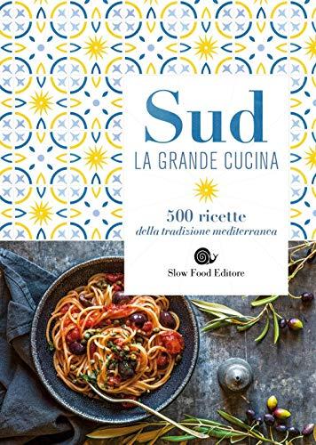 Sud. La grande cucina. 500 ricette della tradizione mediterranea