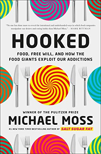 Hooked: Food, Free Will, and How the Food Giants Exploit Our...