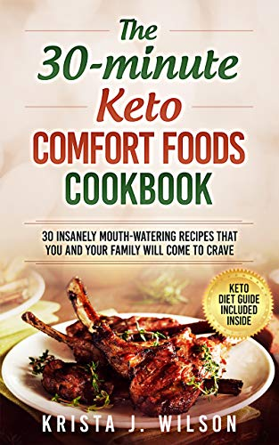 The 30-Minute Keto Comfort Foods Cookbook: 30 Insanely Mouth-Watering Recipes that You and Your Family Will Come to Crave 1