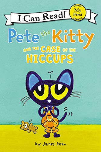 Pete the Kitty and the Case of the Hiccups (My First I Can...
