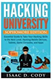 Hacking University: Sophomore Edition. Essential Guide to Take Your Hacking Skills to the Next Level. Hacking Mobile Devices, Tablets, Game Consoles, ... (Hacking Freedom and Data Driven) (Volume 2)