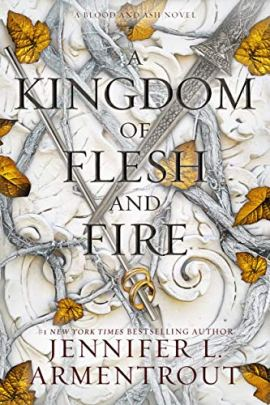 A Kingdom of Flesh and Fire: A Blood and Ash Novel by [Jennifer L. Armentrout]