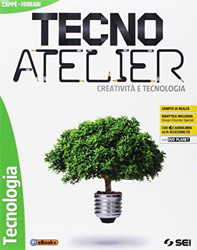 Tecno atelier. Creativit e tecnologia. Per la Scuola media. Con e-book. Con espansione online. Con 3...