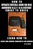 HOW TO UPDATE/INSTALL KODI ON OLD ANDROID 4.4.2/4.4.4 KIT KAT SMART TV BOX: MXQ, MX3, MX Pro & Many More
