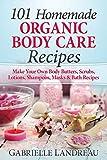 Organic Body Care: 101 Homemade...
