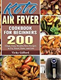 Keto Air Fryer Cookbook For Beginners: 200 Crispy, Easy, Healthy Keto Recipes to Fry, Roast, Bake, and Grill