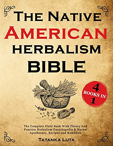 The Native American Herbalism Bible: 4 Books in 1 • The...