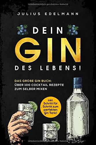 DEIN GIN DES LEBENS!: Das große Gin Buch: Über 100 Cocktail Rezepte zum selber mixen: inkl....