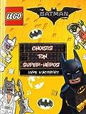 LEGO BATMAN MOVIE CHOISIS TON SUPER HEROS: LIVRE D'ACTIVITES