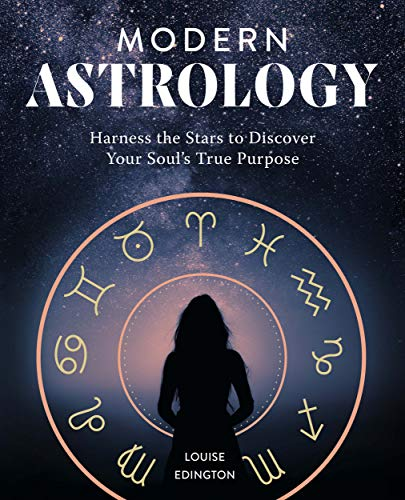 Modern Astrology: Harness the Stars to Discover Your Soul's...
