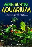 Mein buntes Aquarium: Aquarium Buch für Kinder - Tipps und Tricks für junge...