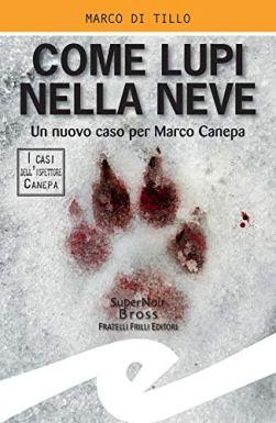 Come lupi nella neve: Un nuovo caso per Marco Canepa di [Marco Di Tillo]