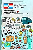 Republique Dominicaine Carnet de Voyage: Journal de bord avec guide pour...