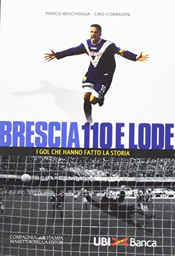 Brescia 110 e lode. I gol che hanno fatto la storia