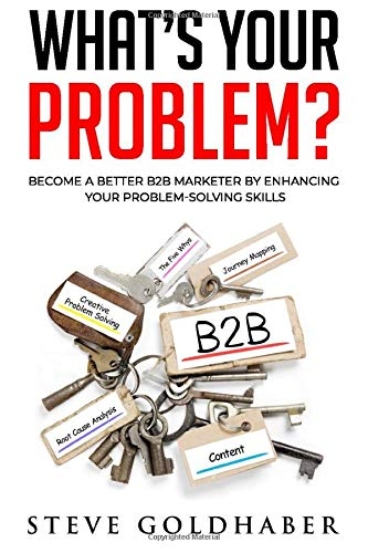What's Your Problem? Become a Better B2B Marketer by...
