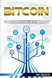 Bitcoin: A Step-by-Step guide on mastering bitcoin and cryptocurrencies (blockchain, fintech, currency, smart contracts, money, understanding, ethereum, digital, financial, ledger, mining, trading)